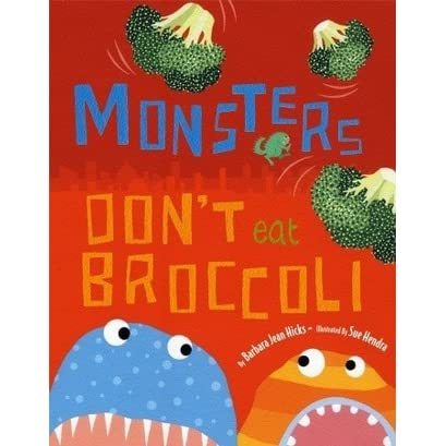 Monsters Don T Eat Broccoli By Barbara Jean Hicks