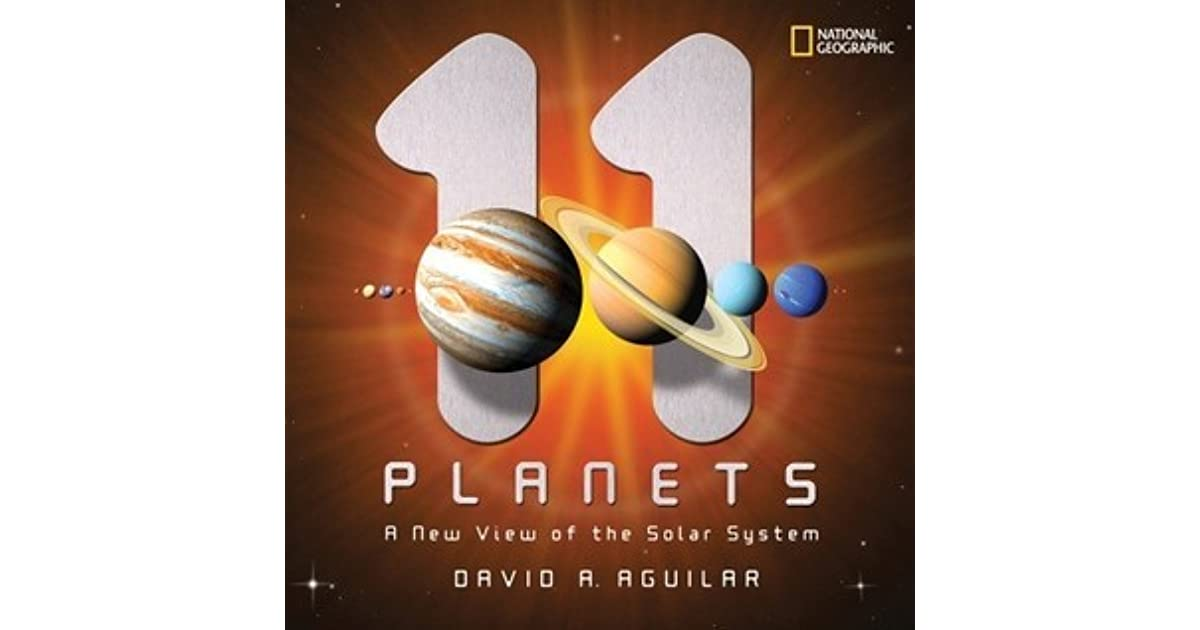 11 Planets A New View Of The Solar System By David A Aguilar