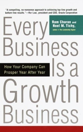 Every Business Is a Growth Business: How Your Company Can Prosper Year After Year