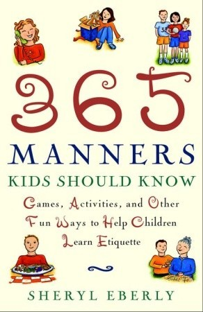 365 Manners Kids Should Know: Games, Activities, and Other Fun Ways to Help Children Learn Etiquette