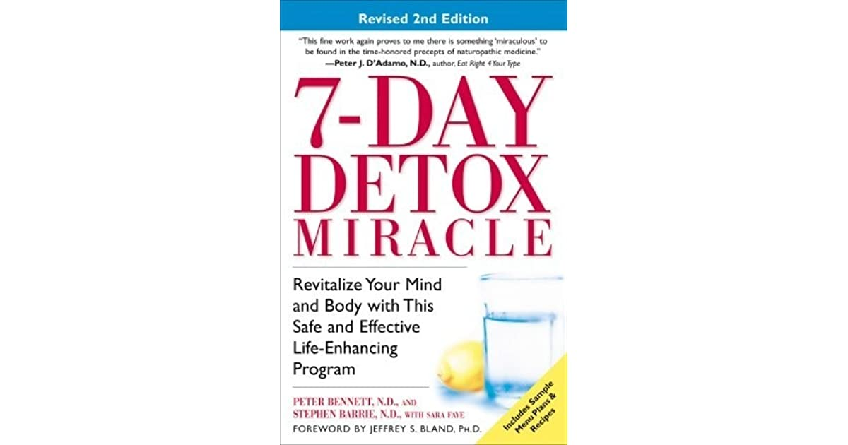 7 day detox miracle revitalize your mind and body with this safe 7 day detox miracle revitalize your mind and body with this safe and effective life enhancing program by peter bennett fandeluxe Gallery