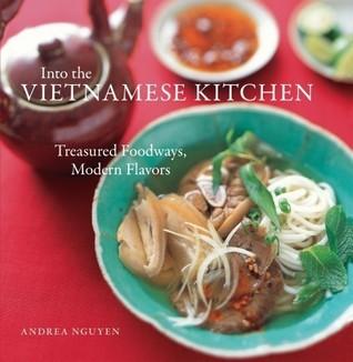 Into the Vietnamese Kitchen Treasured Foodways, Modern Flavors