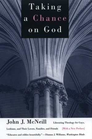 Taking a Chance on God: Liberating Theology for Gays, Lesbians, and Their Lovers, Families, and Friends