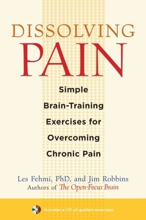 Dissolving Pain Simple Brain-Training Exercises for Overcoming Chronic Pain