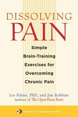 Dissolving Pain Simple Brain-Training Exercises for Overcoming Chronic Pain