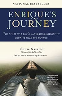 Enrique's Journey: The Story of a Boy's Dangerous Odyssey to Reunite with His Mother