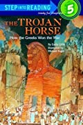 The Trojan Horse: How the Greeks Won the War (Step Into Reading)