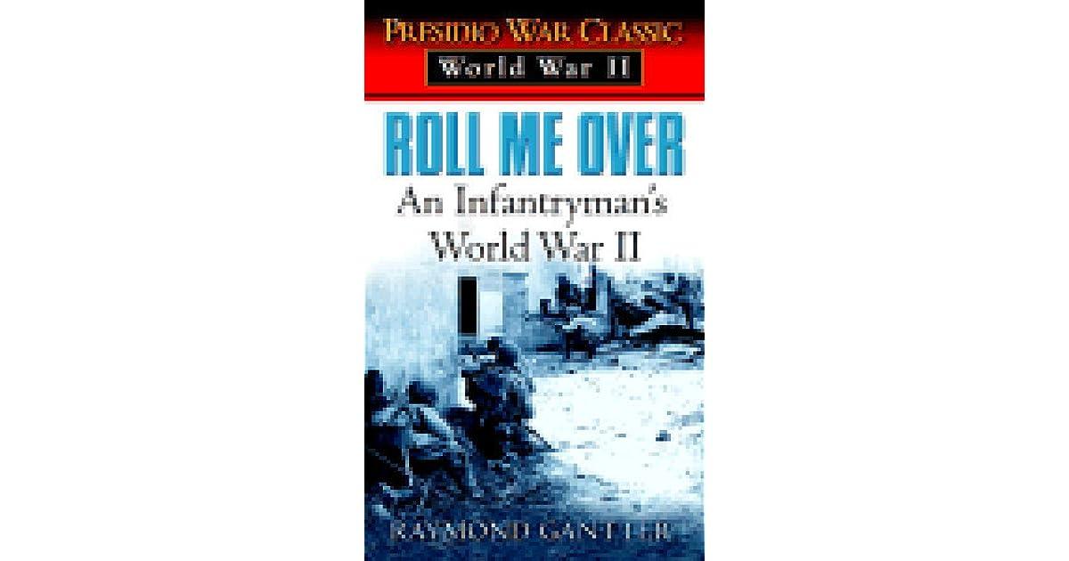 Roll Me Over: An Infantryman\'s World War II by Raymond Gantter
