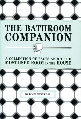 The bathroom companion   a collection of facts about the most-used room in the house (2005, Quirk Books)