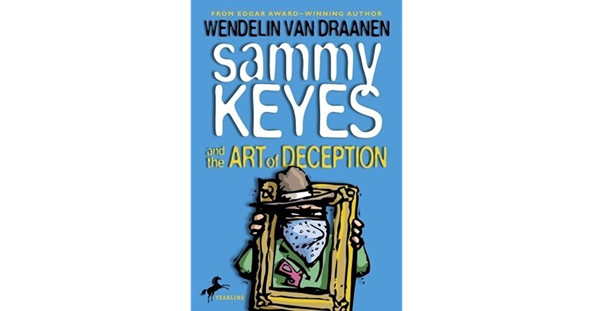 """sammy keyes and the art of deception book report Sammy keyes and the art of deception by wendelin van draanen age range: 11 - 15  assigned to find and analyze """"art"""" at either a local gallery or an upcoming renaissance faire, sammy tries both, and stumbles into a tangle of vicious intrigue, inflated egos, hidden motives, and general bad behavior—not unlike junior high school, where."""