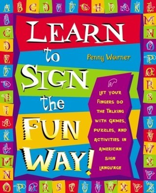Learn-to-Sign-the-Fun-Way-Let-Your-Fingers-Do-the-Talking-with-Games-Puzzles-and-Activities-in-American-Sign-Language