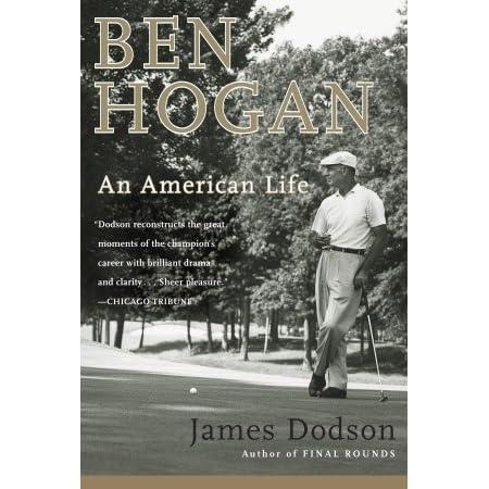Ben Hogan An American Life By James Dodson