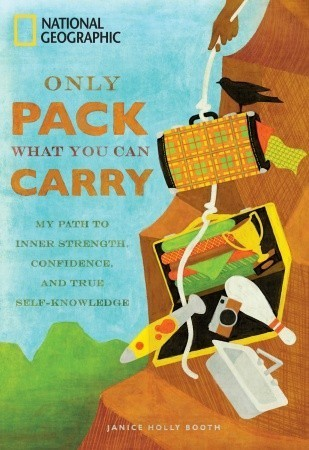 Only Pack What You Can Carry My Path to Inner Strength, Confidence, and True Self-Knowledge