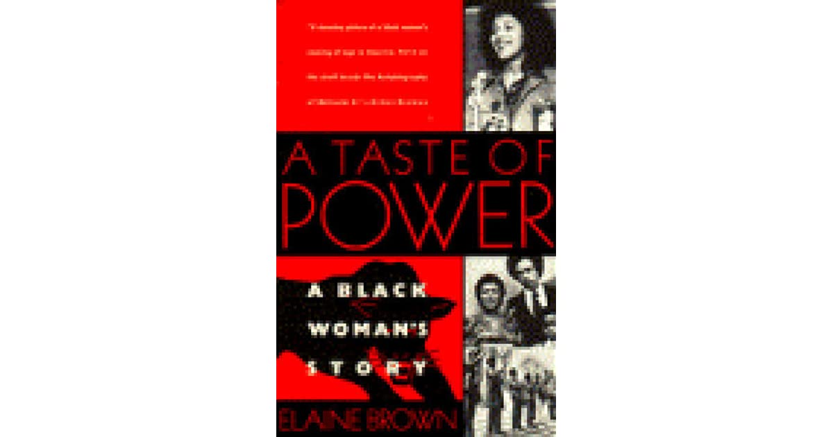 "an analysis of a taste of brown a memoir by elaine brown A taste of power: a black woman's story [elaine brown] on amazoncom free shipping on qualifying offers elaine brown assumed her role as the first and only female leader of the black panther party with these words: ""i have all the guns and all the money i can withstand challenge from without and from within am i right."