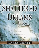 Shattered Dreams Workbook: God's Unexpected Pathway to Joy