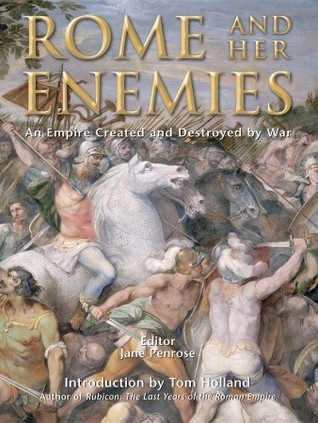 Rome and Her Enemies: An Empire Created and Destroyed by War (General Military): An Empire Created and Destroyed by War (General Military)