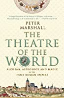 The Theatre of the World: Alchemy, Astrology and Magic in the Holy Roman Empire