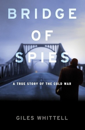 Bridge of Spies: A True Story of the Cold War