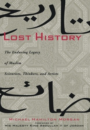 Lost History The Enduring Legacy of Muslim Scientists and Artists Thinkers