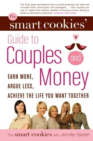 The Smart Cookies' Guide to Couples and Money: Earn More, Argue Less, Achieve the Life You Want . . . Together