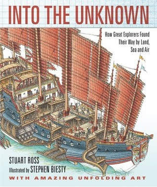 Into the Unknown: How Great Explorers Found Their Way by Land, Sea