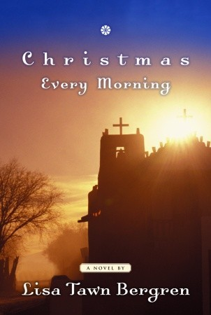 Christmas Every Morning by Lisa Tawn Bergren