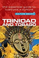 Trinidad  Tobago - Culture Smart!: The Essential Guide to Customs  Culture