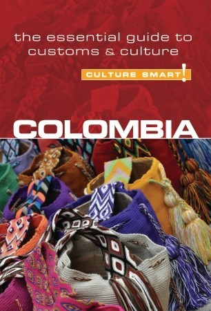 Colombia - Culture Smart!: The Essential Guide to Customs  Culture