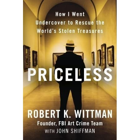 Priceless: How I Went Undercover to Rescue the World's Stolen Treasures by Robert K. Wittman ...