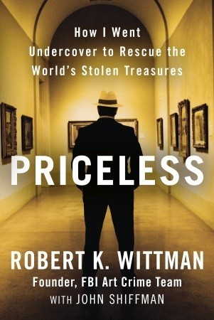 How I Went Undercover to Rescue the World's Stolen Treasures - Robert K. Wittman, John Shiffman