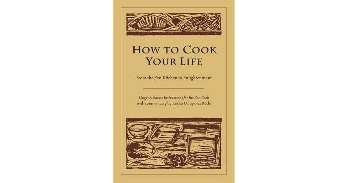 How To Cook Your Life From The Zen Kitchen To Enlightenment By Dgen