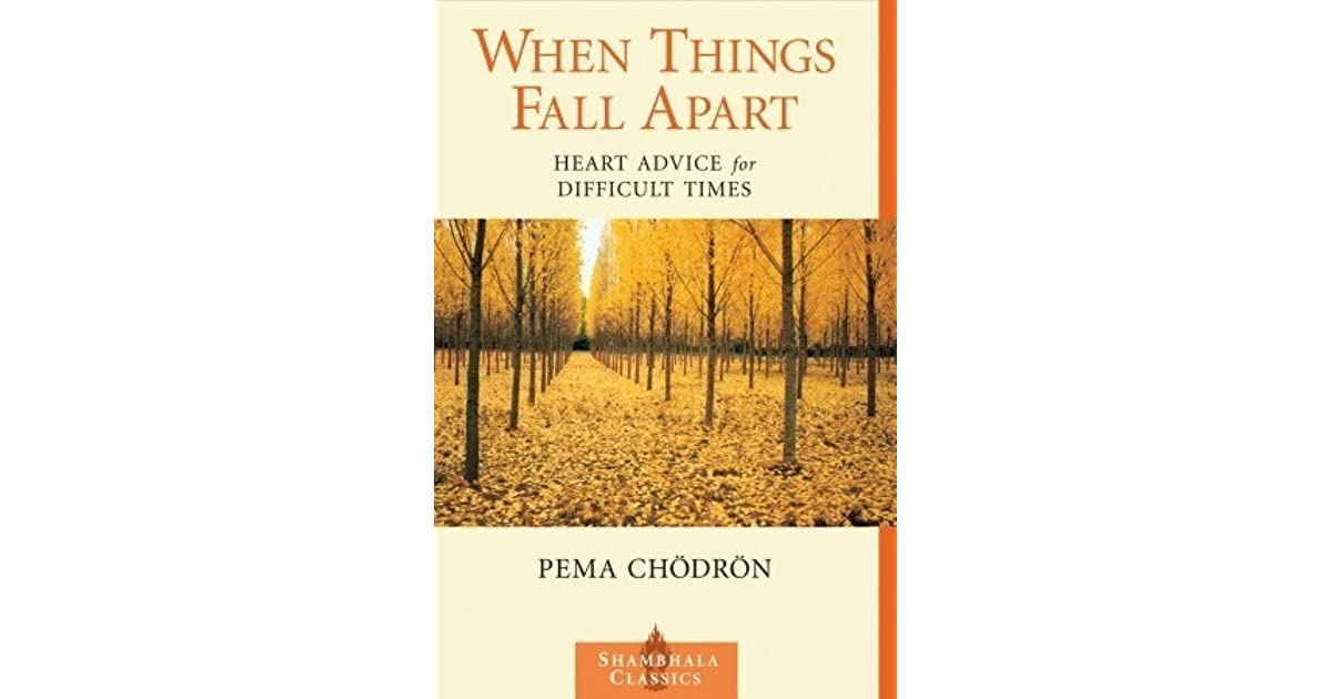 When Things Fall Apart Heart Advice For Difficult Times By Pema Ch Dr N