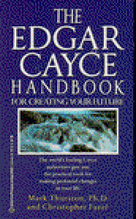 Edgar Cayce Handbook for Creating Your Future by Mark A