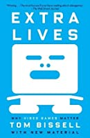 Extra Lives: Why Video Games Matter