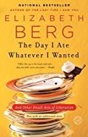The Day I Ate Whatever I Wanted: And Other Small Acts of Liberation