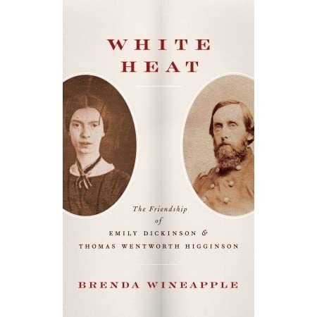White Heat The Friendship Of Emily Dickinson And Thomas Wentworth