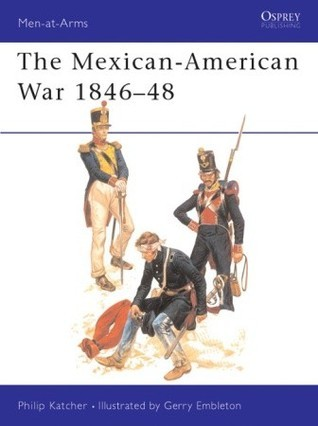 The Mexican-American War, 1846-1848 (Men-At-Arms 56)