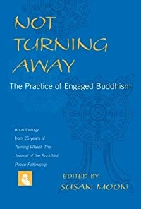 Not Turning Away: The Practice of Engaged Buddhism