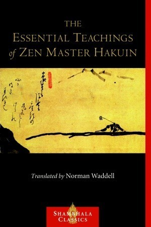 The Essential Teachings of Zen Master Hakuin  A Translation of the Sokko-roku Kaien-fusetsu