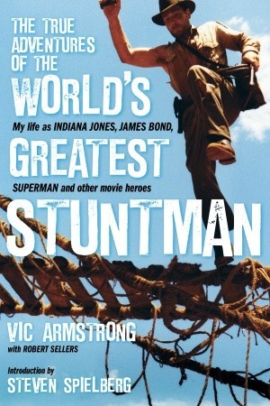 My Life as Indiana Jones, James Bond, Superman and Other Acti... by Vic Armstrong