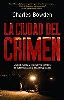 La ciudad del crimen: Ciudad Juarez y los nuevos campos de exterminio de la economía global