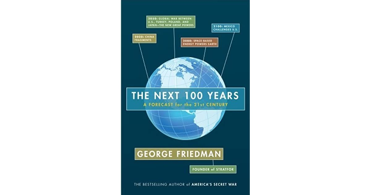 The Next 100 Years >> The Next 100 Years A Forecast For The 21st Century By