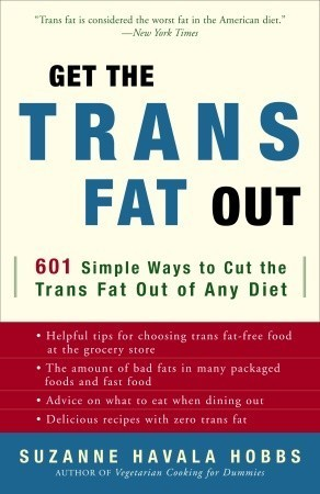 Get the Trans Fat Out 601 Simple Ways to Cut the Trans Fat Out of Any Diet