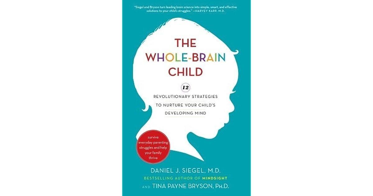 The Whole-Brain Child: 12 Revolutionary Strategies to Nurture Your