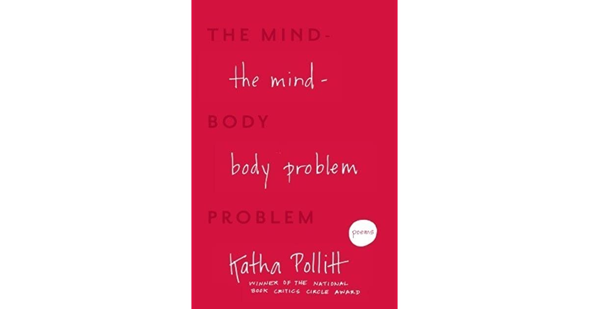 "the mindbody problem essay With fearless, free ranging curiosity and nimble wits honed by years of karate practice peggy shinner explores what philosophers call the ""mind-body problem""—that relationship, often vexed or adversarial between free-ranging consciousness, which is unbounded by space or time, and our earth."