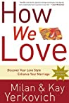 How We Love: Discover Your Love Style, Enhance Your Marriage