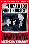 I Heard You Paint Houses: Frank the Irishman Sheeran & Closing the Case on Jimmy Hoffa audiobook download free