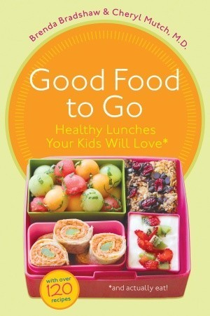 Good Food to Go  Healthy Lunches Your Kids Will Love-Random House of Canada (2011)