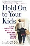 Hold On to Your Kids by Gordon Neufeld