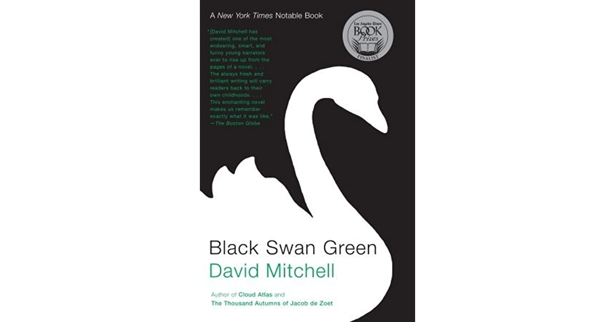 black swan green essay ayana gentles period 7 mr blom september 26,2014 black swan green there are so many things in life that people wish they could change, but that wouldn't solve anything.